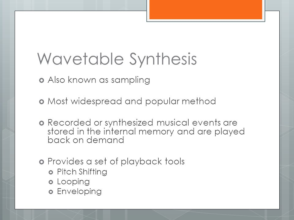 Wavetable Synthesis  Also known as sampling  Most widespread and popular method  Recorded or synthesized musical events are stored in the internal
