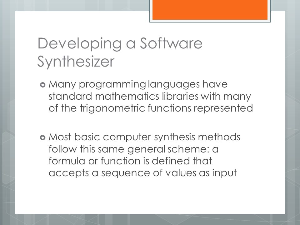 Developing a Software Synthesizer  Many programming languages have standard mathematics libraries with many of the trigonometric functions represente
