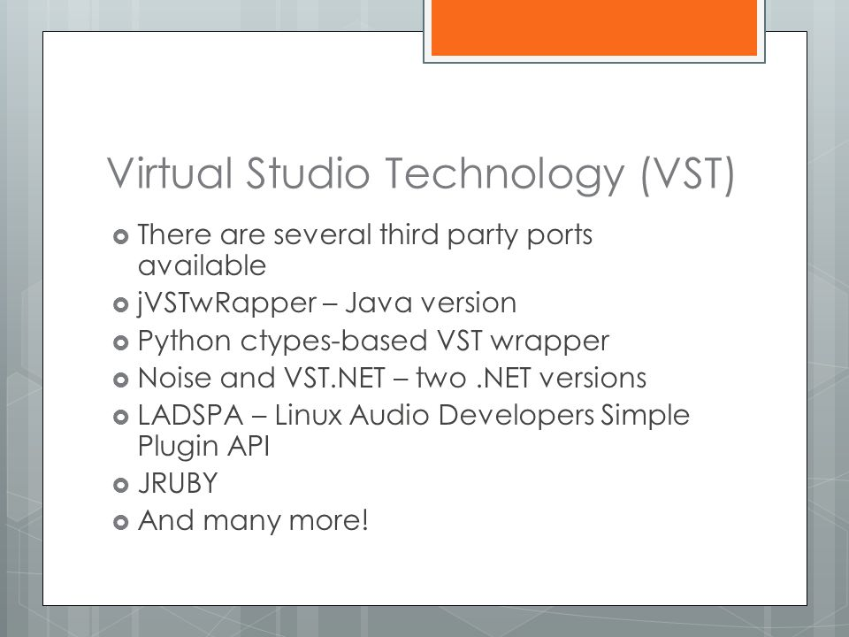 Virtual Studio Technology (VST)  There are several third party ports available  jVSTwRapper – Java version  Python ctypes-based VST wrapper  Noise