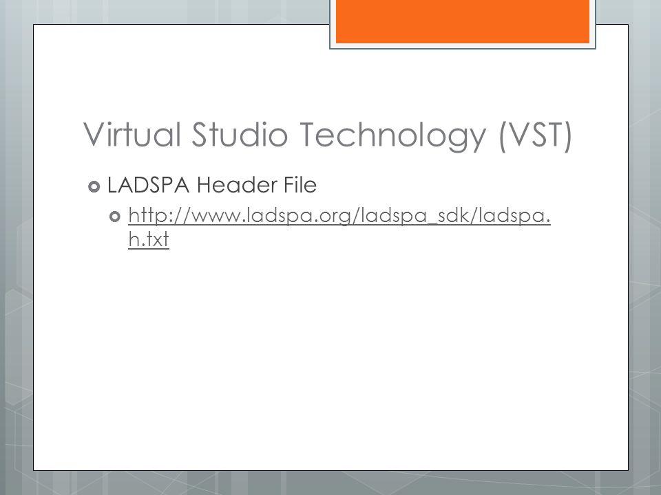 Virtual Studio Technology (VST)  LADSPA Header File  http://www.ladspa.org/ladspa_sdk/ladspa. h.txt http://www.ladspa.org/ladspa_sdk/ladspa. h.txt