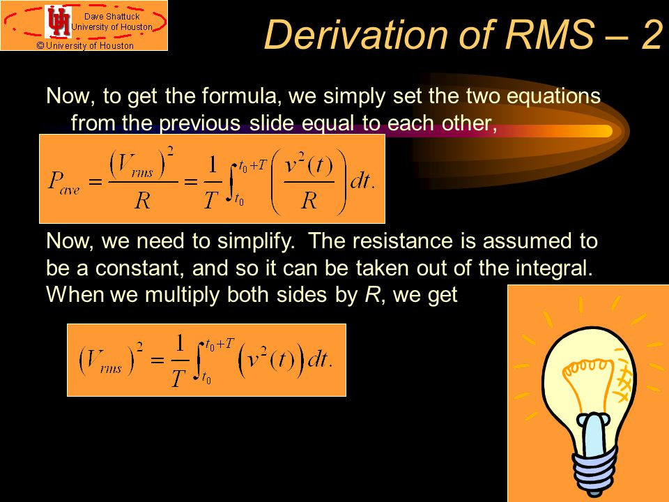 Derivation of RMS – 2 Now, to get the formula, we simply set the two equations from the previous slide equal to each other, Now, we need to simplify.