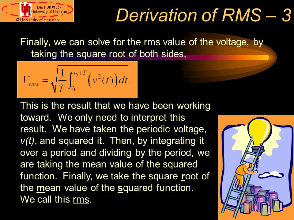 Derivation of RMS – 3 Finally, we can solve for the rms value of the voltage, by taking the square root of both sides, This is the result that we have