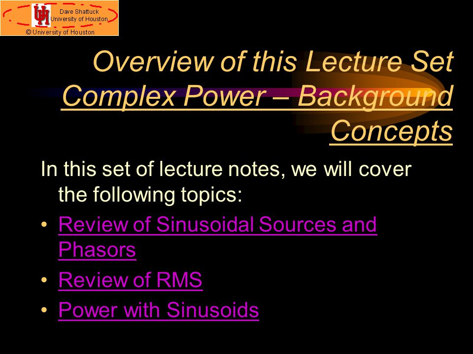 Overview of this Lecture Set Complex Power – Background Concepts In this set of lecture notes, we will cover the following topics: Review of Sinusoida
