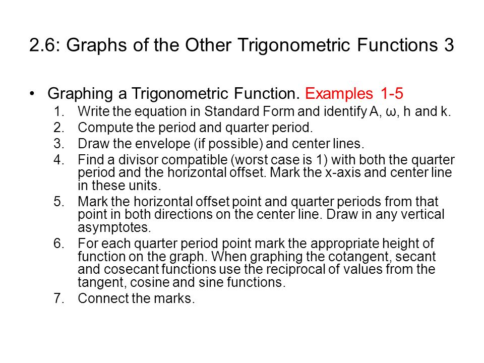 2.6: Graphs of the Other Trigonometric Functions 3 Graphing a Trigonometric Function.