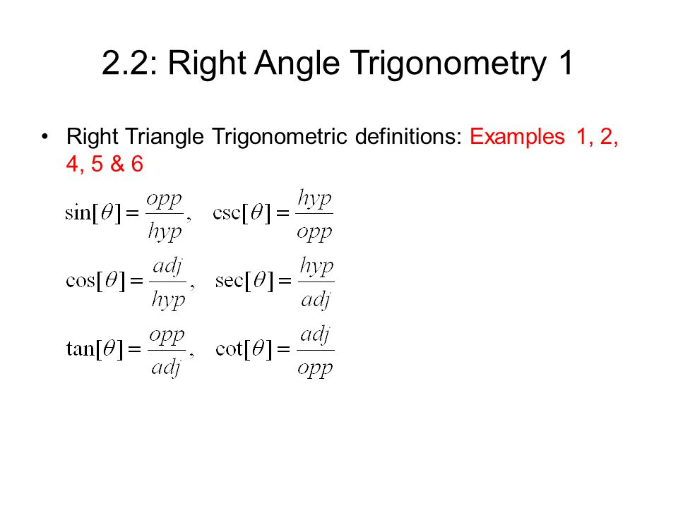 2.2: Right Angle Trigonometry 1 Right Triangle Trigonometric definitions: Examples 1, 2, 4, 5 & 6