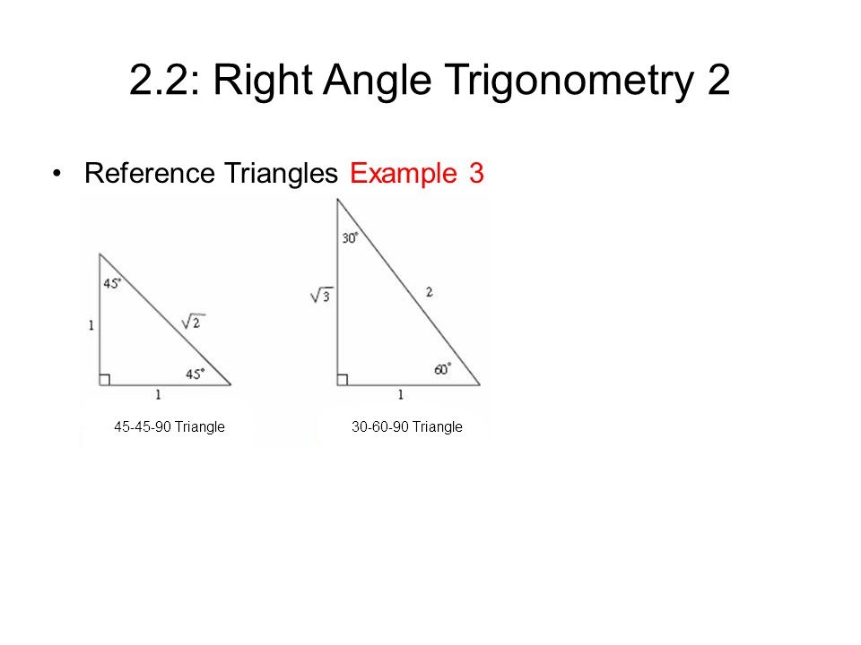 2.2: Right Angle Trigonometry 2 Reference Triangles Example 3