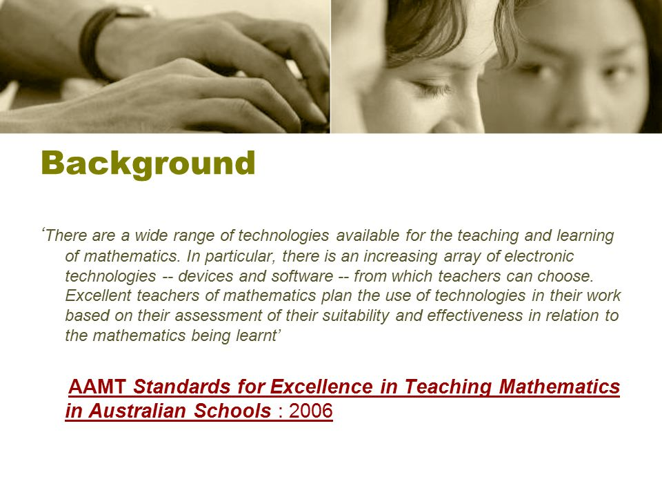 Background ' There are a wide range of technologies available for the teaching and learning of mathematics.