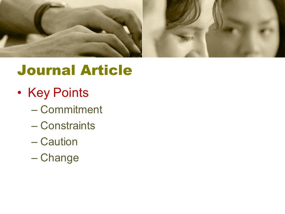 Journal Article Key Points –Commitment –Constraints –Caution –Change