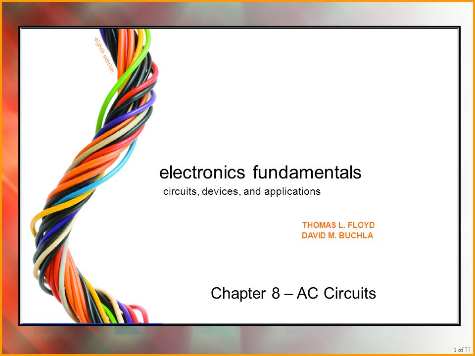 1 of 77 Chapter 8 – AC Circuits electronics fundamentals circuits, devices, and applications THOMAS L. FLOYD DAVID M. BUCHLA