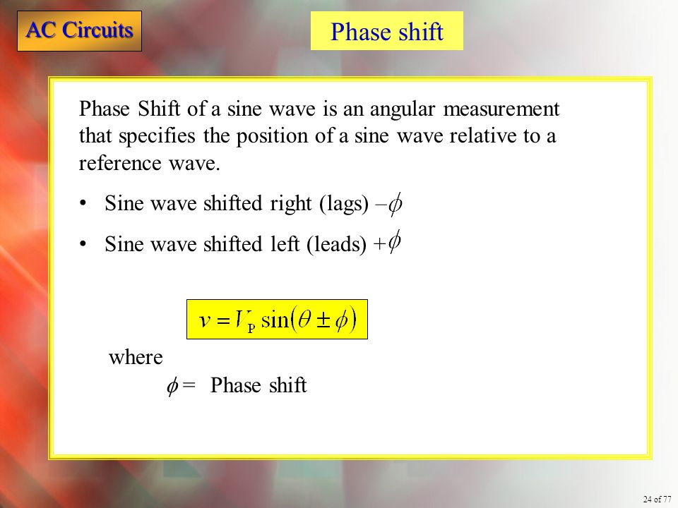 AC Circuits 24 of 77 Phase shift where  = Phase shift Phase Shift of a sine wave is an angular measurement that specifies the position of a sine wave
