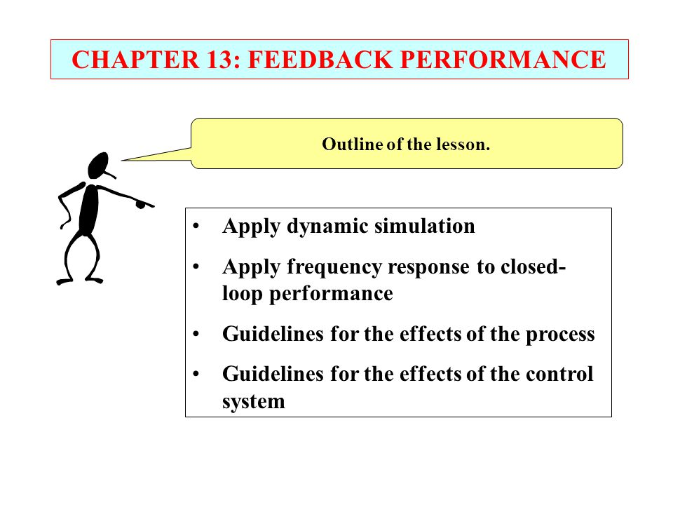 Outline of the lesson. Apply dynamic simulation Apply frequency response to closed- loop performance Guidelines for the effects of the process Guideli