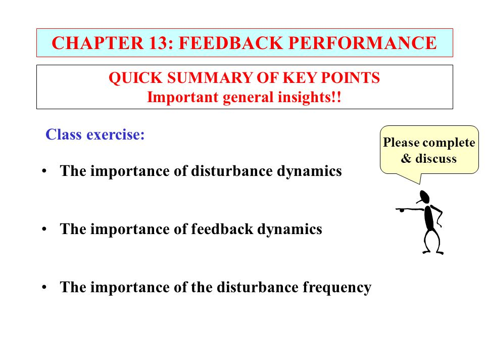 QUICK SUMMARY OF KEY POINTS Important general insights!! CHAPTER 13: FEEDBACK PERFORMANCE The importance of disturbance dynamics The importance of fee
