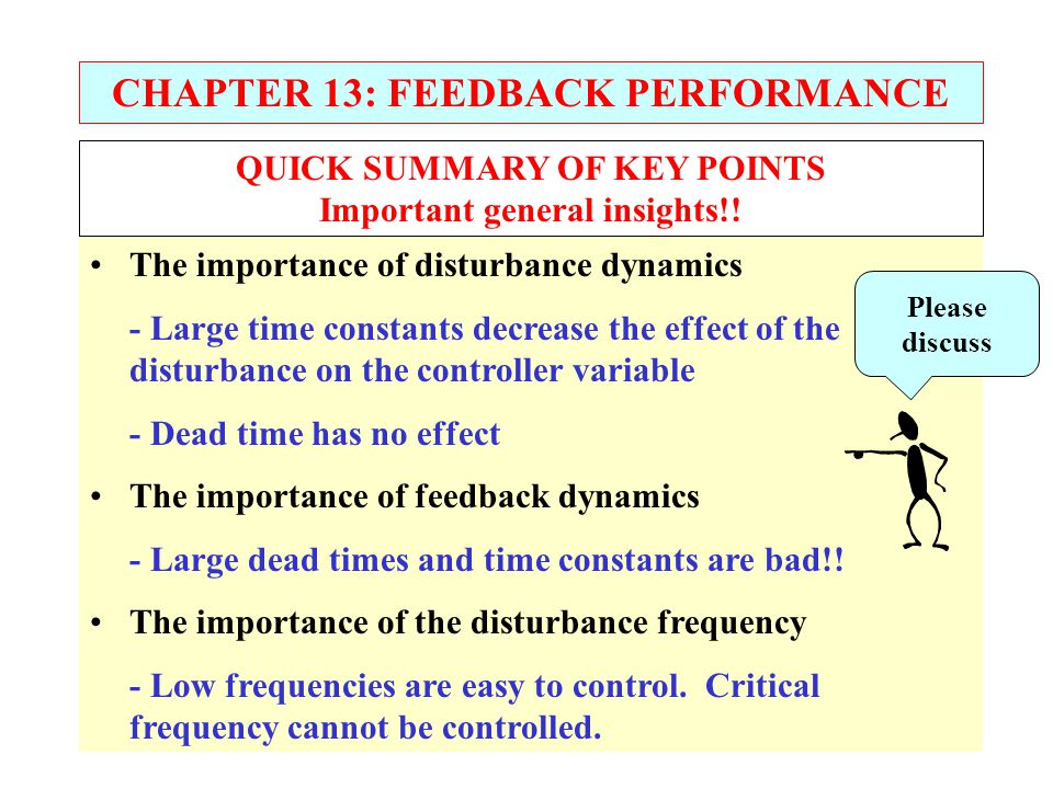 CHAPTER 13: FEEDBACK PERFORMANCE The importance of disturbance dynamics - Large time constants decrease the effect of the disturbance on the controlle