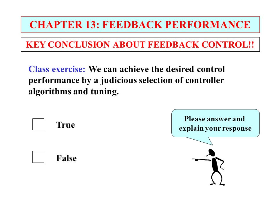 CHAPTER 13: FEEDBACK PERFORMANCE KEY CONCLUSION ABOUT FEEDBACK CONTROL!! Please answer and explain your response Class exercise: We can achieve the de