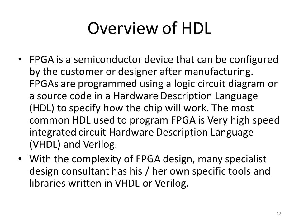 Overview of HDL FPGA is a semiconductor device that can be configured by the customer or designer after manufacturing.