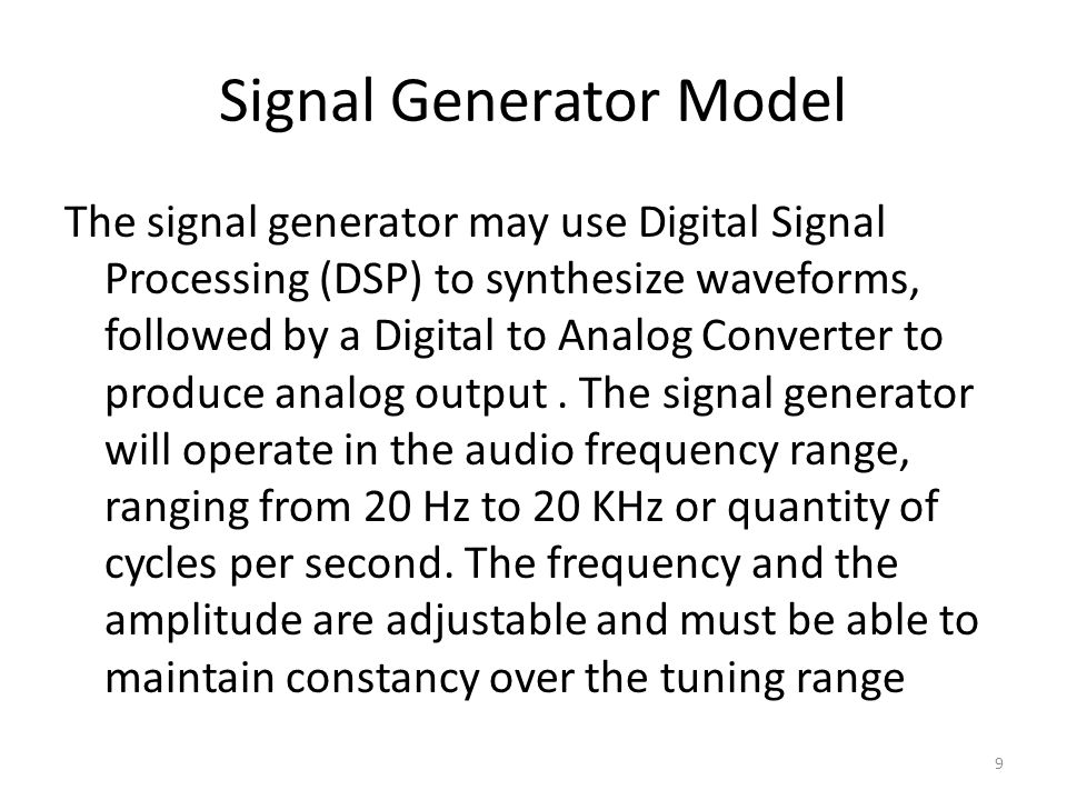 Signal Generator Model The signal generator may use Digital Signal Processing (DSP) to synthesize waveforms, followed by a Digital to Analog Converter to produce analog output.