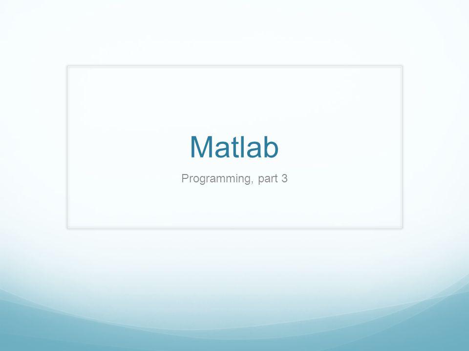 Matlab Programming, part 3