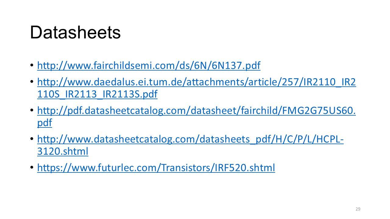 Datasheets http://www.fairchildsemi.com/ds/6N/6N137.pdf http://www.daedalus.ei.tum.de/attachments/article/257/IR2110_IR2 110S_IR2113_IR2113S.pdf http://www.daedalus.ei.tum.de/attachments/article/257/IR2110_IR2 110S_IR2113_IR2113S.pdf http://pdf.datasheetcatalog.com/datasheet/fairchild/FMG2G75US60.