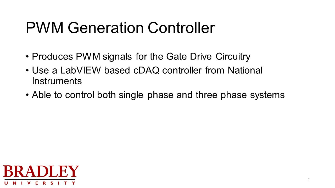 PWM Generation Controller Produces PWM signals for the Gate Drive Circuitry Use a LabVIEW based cDAQ controller from National Instruments Able to control both single phase and three phase systems 4
