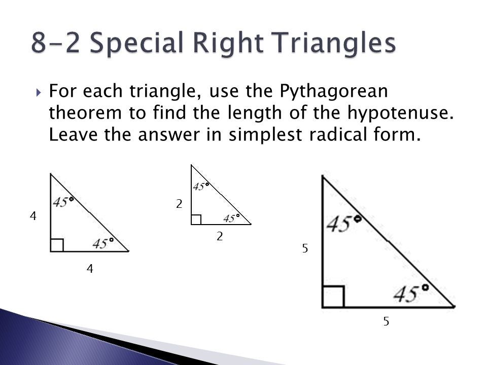  For each triangle, use the Pythagorean theorem to find the length of the hypotenuse.