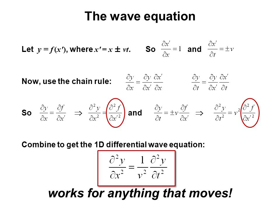 The wave equation works for anything that moves! Let y = f (x'), where x' = x ± vt. So and Now, use the chain rule: So  and  Combine to get the 1D d