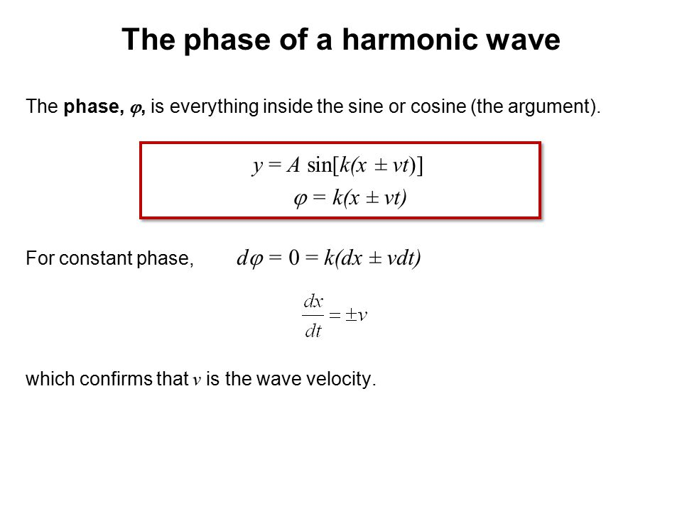 The phase, , is everything inside the sine or cosine (the argument). y = A sin[k(x ± vt)]  = k(x ± vt) For constant phase, d  = 0 = k(dx ± vdt) whi