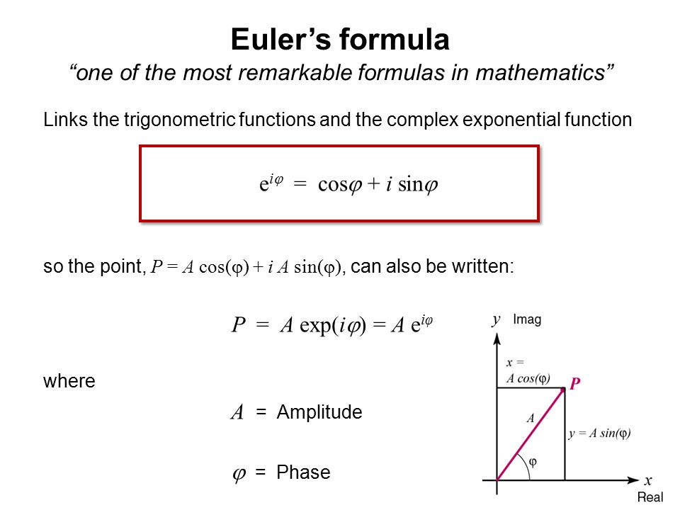 """""""one of the most remarkable formulas in mathematics"""" Euler's formula Links the trigonometric functions and the complex exponential function e i  = co"""