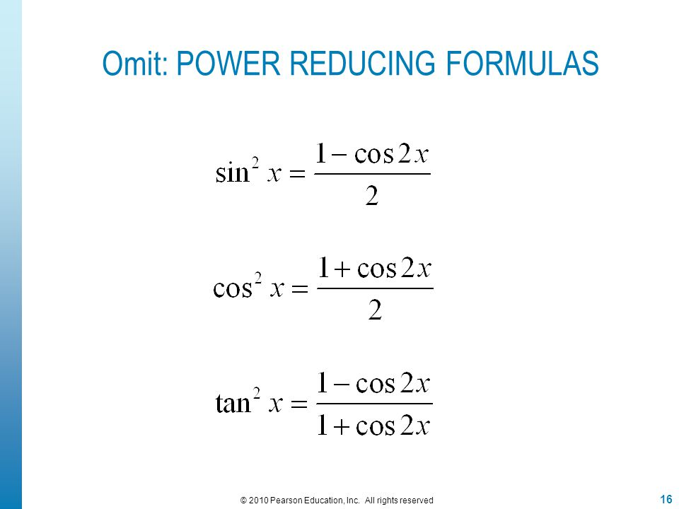 16 © 2010 Pearson Education, Inc. All rights reserved Omit: POWER REDUCING FORMULAS