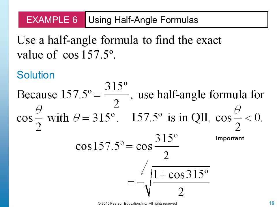 19 © 2010 Pearson Education, Inc. All rights reserved EXAMPLE 6 Using Half-Angle Formulas Use a half-angle formula to find the exact value of cos 157.
