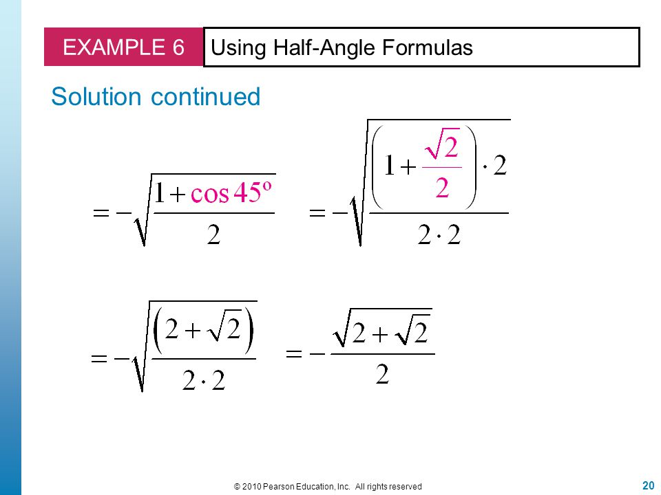 20 © 2010 Pearson Education, Inc. All rights reserved EXAMPLE 6 Solution continued Using Half-Angle Formulas
