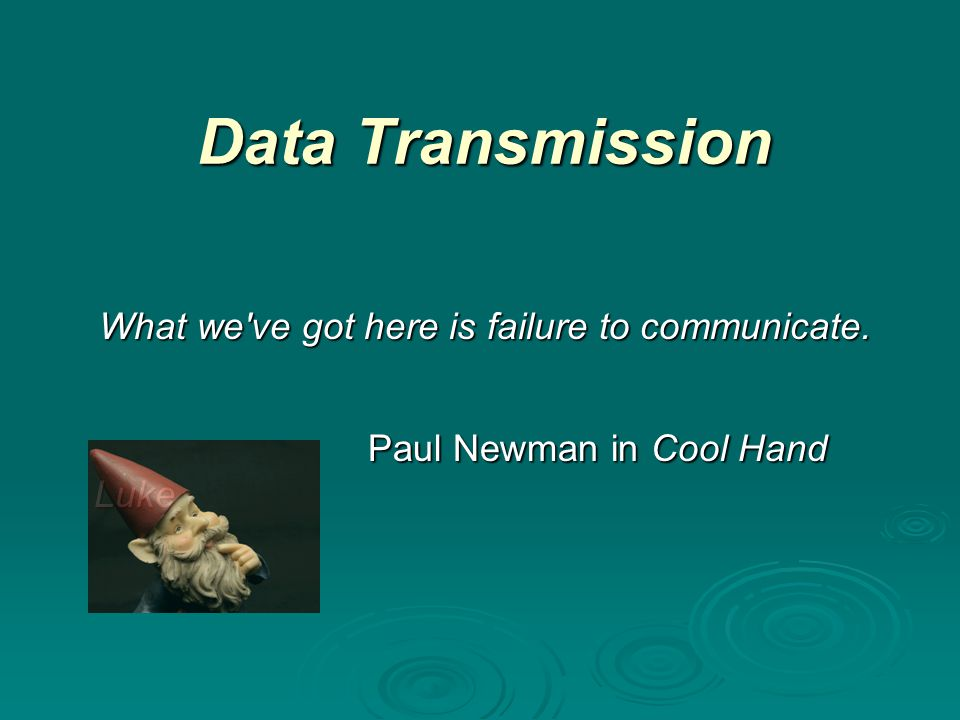 What we ve got here is failure to communicate. What we ve got here is failure to communicate.