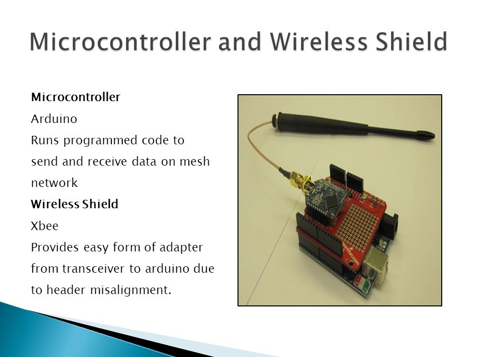 Transceiver Xbee-PRO digimesh 900 Provides mesh protocol Transmits data to other node Antenna 7 ½ wave dipole, bulkhead mount, RPSMA connector Omni-directional transmission of data