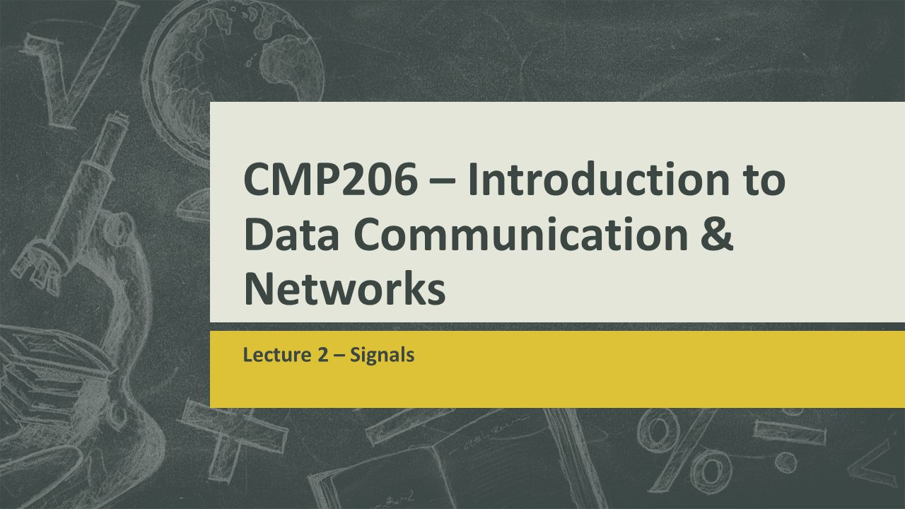 CMP206 – Introduction to Data Communication & Networks Lecture 2 – Signals