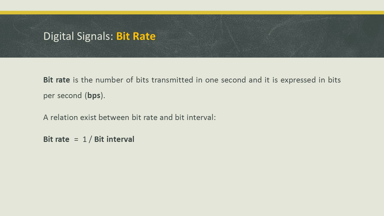 Digital Signals: Bit Rate Bit rate is the number of bits transmitted in one second and it is expressed in bits per second (bps).
