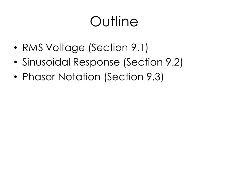 Outline RMS Voltage (Section 9.1) Sinusoidal Response (Section 9.2) Phasor Notation (Section 9.3)