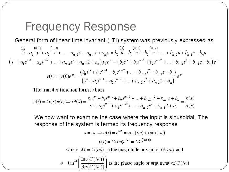 Frequency Response General form of linear time invariant (LTI) system was previously expressed as We now want to examine the case where the input is s