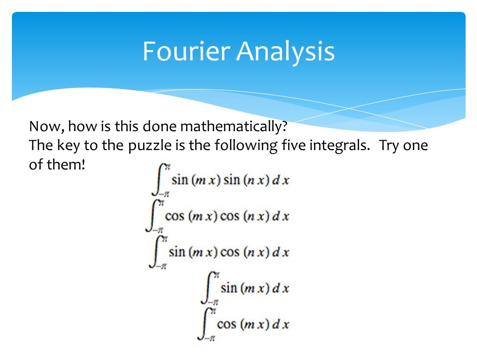 Fourier Analysis Now, how is this done mathematically.