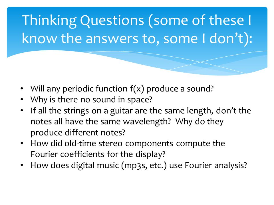 Thinking Questions (some of these I know the answers to, some I don't): Will any periodic function f(x) produce a sound.