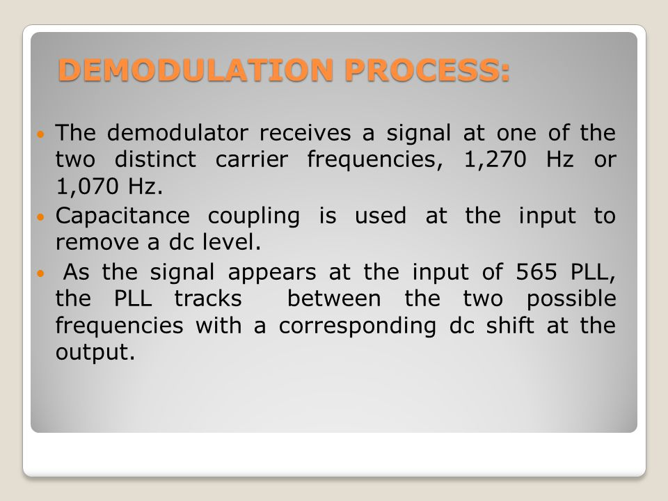 DEMODULATION PROCESS: The demodulator receives a signal at one of the two distinct carrier frequencies, 1,270 Hz or 1,070 Hz. Capacitance coupling is