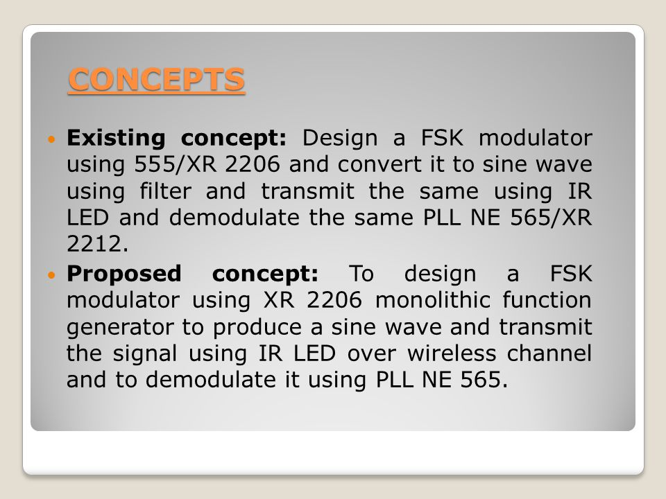 CONCEPTS Existing concept: Design a FSK modulator using 555/XR 2206 and convert it to sine wave using filter and transmit the same using IR LED and de