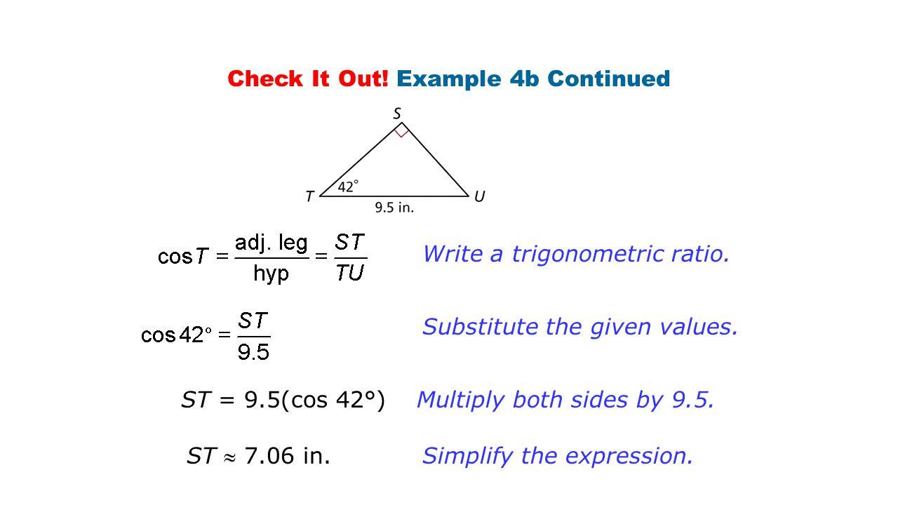 Check It Out.Example 4b Continued Write a trigonometric ratio.