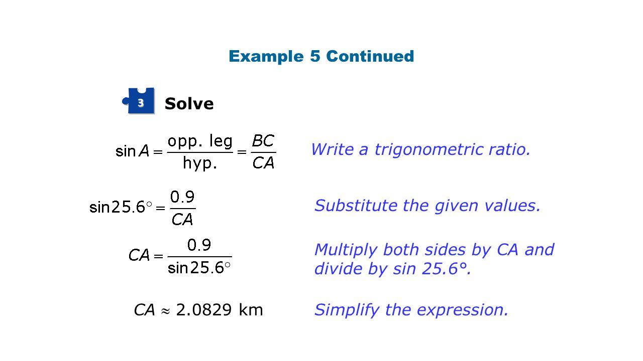 Solve 3 Example 5 Continued Write a trigonometric ratio.