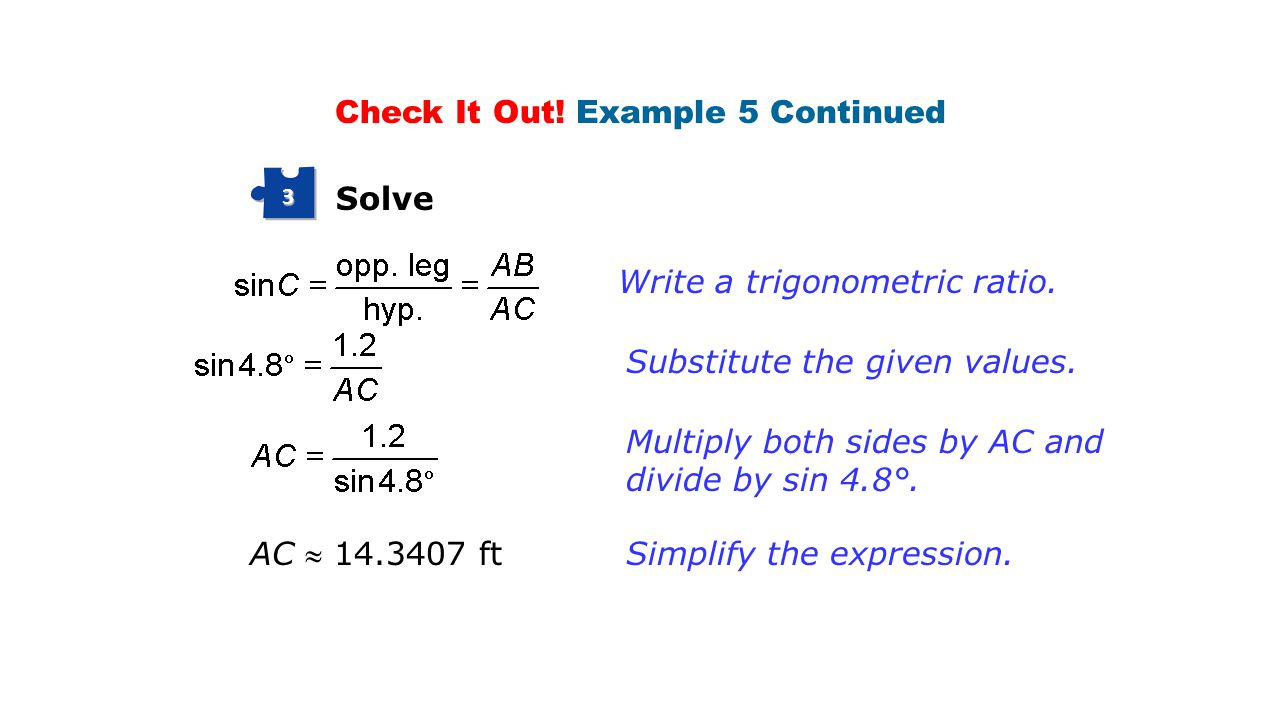Solve 3 Check It Out.Example 5 Continued Write a trigonometric ratio.