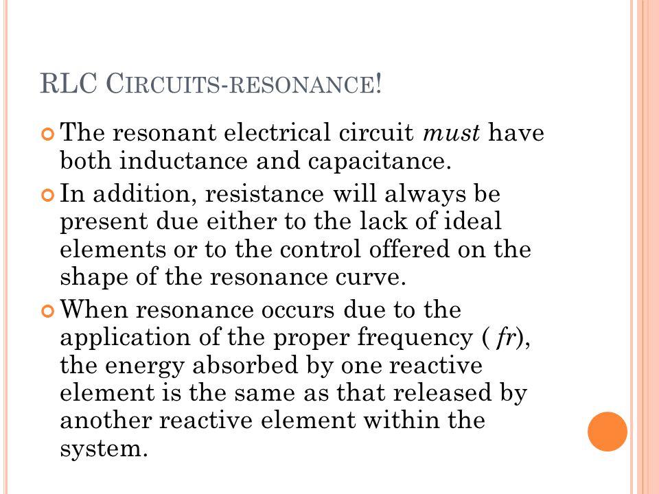 RLC C IRCUITS - RESONANCE .