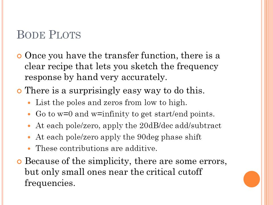 B ODE P LOTS Once you have the transfer function, there is a clear recipe that lets you sketch the frequency response by hand very accurately.