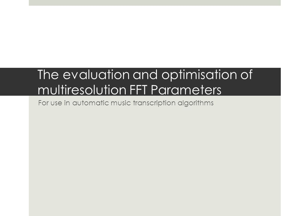 The evaluation and optimisation of multiresolution FFT Parameters For use in automatic music transcription algorithms