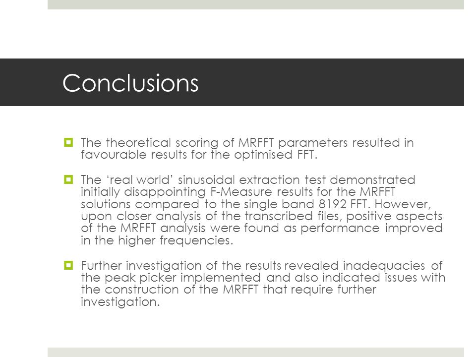 Conclusions  The theoretical scoring of MRFFT parameters resulted in favourable results for the optimised FFT.