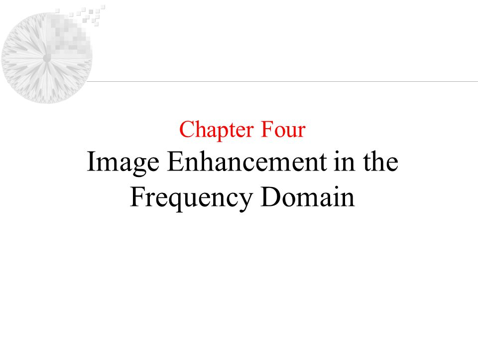 Chapter Four Image Enhancement in the Frequency Domain