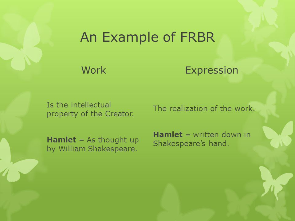An Example of FRBR Work Is the intellectual property of the Creator.