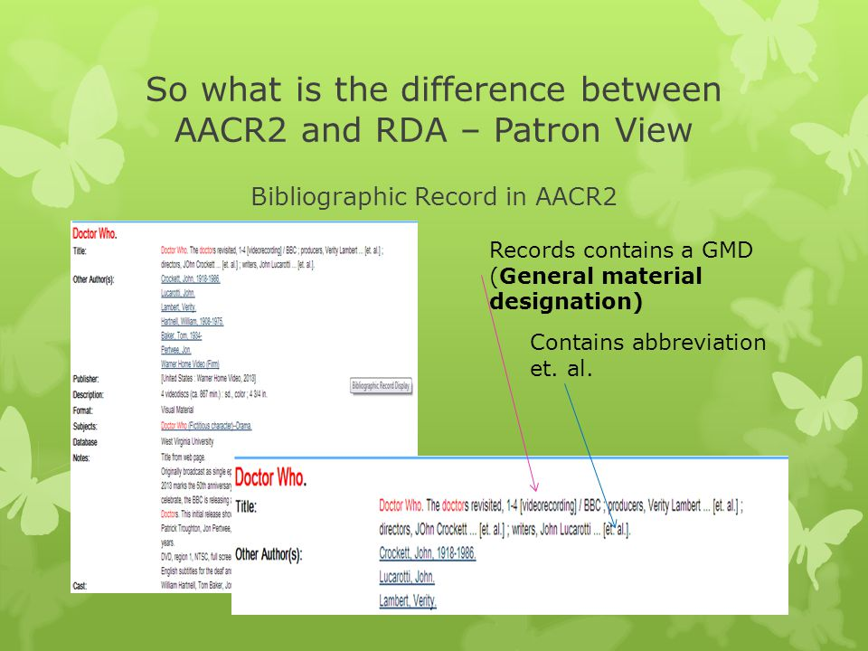 So what is the difference between AACR2 and RDA – Patron View Bibliographic Record in AACR2 Records contains a GMD (General material designation) Contains abbreviation et.